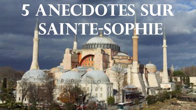 5 anecdotes sur Sainte-Sophie - Ayasofya, basilique byzantine, mosquee ottomane et musee d'Istanbul en Turquie