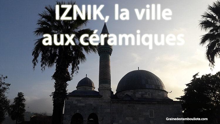 Iznik, ancienne Nicée, entre Istanbul et Bursa, connue pour ses céramiques d'Iznik, sa mosquée verte d'Iznik et son lac d'Iznik